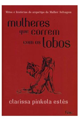 """Livro """"Mulheres que correm com lobos"""", Clarissa Pinkola Estés - Edição especial"""