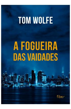 """Livro """"A fogueira das vaidades"""", Tom Wolfe"""
